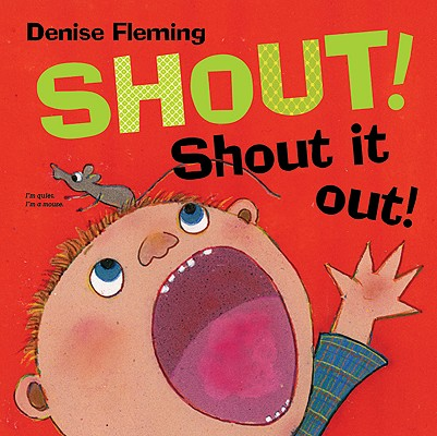 Shout! Shout It Out! By Fleming, Denise
