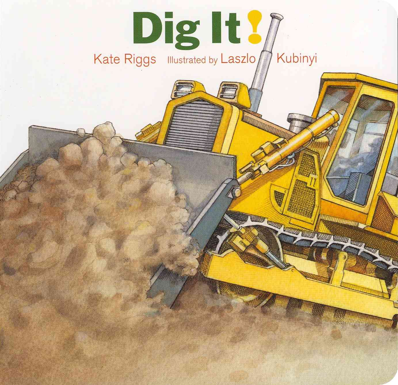 Dig It! By Riggs, Kate/ Kubinyi, Laszlo (ILT)