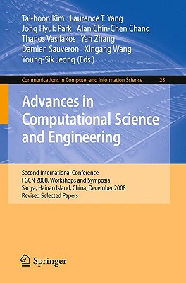 Advances in Computational Science and Engineering By Kim, Tai-hoon (EDT)/ Yang, Laurence T. (EDT)/ Park, Jong Hyuk (EDT)/ Chang, Alan Chin-Chen (EDT)/ Vasilakos, Thanos (EDT)